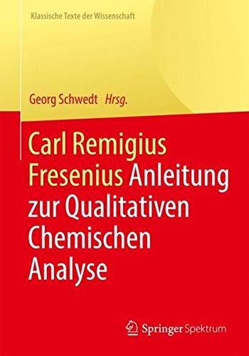 Carl Remigius Fresenius: Anleitung zur Qualitativen Chemischen Analyse (Klassische Texte der Wissens