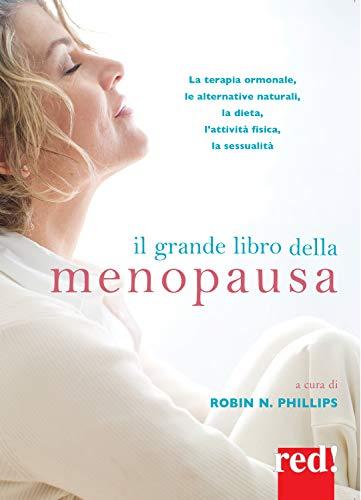 Il grande libro della menopausa. La terapia ormonale, le alternative naturali, la dieta, l'attività fisica, la sessualità