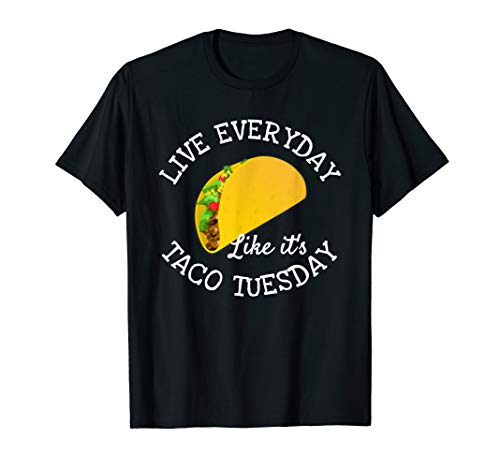 Live Everyday Like It's Tuesday Taco Lover Funny T-Shirt T-Shirt