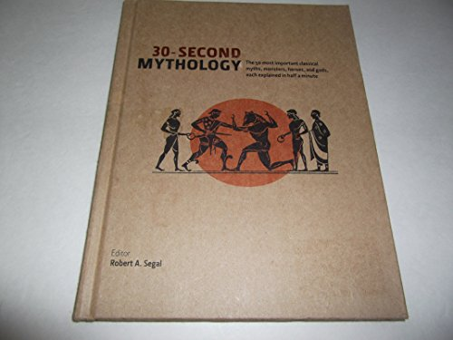 30-Second Mythology (The 50 most important classical myths, monsters, heroes, and gods, each explained in half a minute.) by Robert A. Segal (2012-05-04)