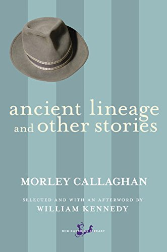Ancient Lineage and Other Stories by Morley Callaghan (October 30,2012)