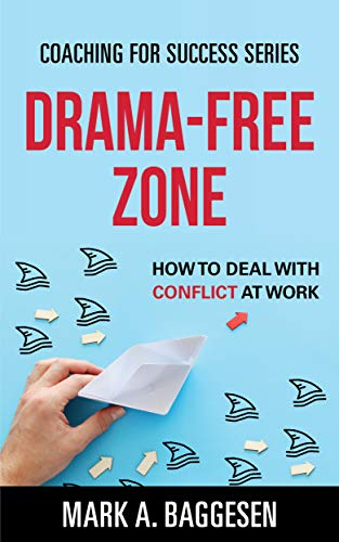 Drama-Free Zone: How to Deal With Conflict at Work (Coaching for Success Series Book 2)