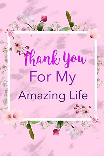 Thank You For My Amazing Life: Blank lined 6x9 Gratitude Journal