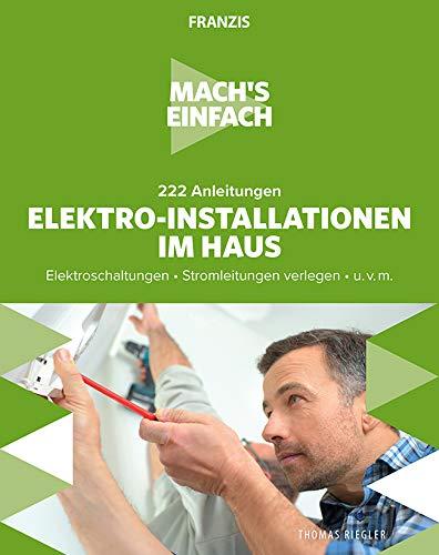 Mach's einfach:222 Anleitungen Elektro-Installationen im Haus: Elektroschaltungen • Stromleitungen verlegen