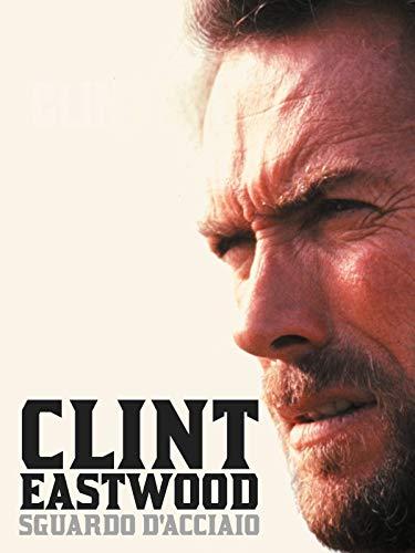 Clint Eastwood - Sguardo d'Acciaio