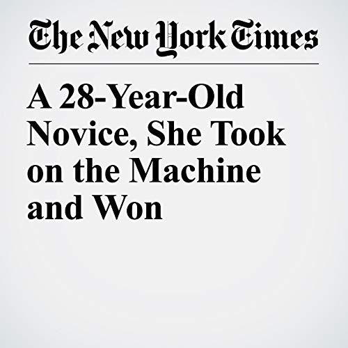 A 28-Year-Old Novice, She Took on the Machine and Won copertina