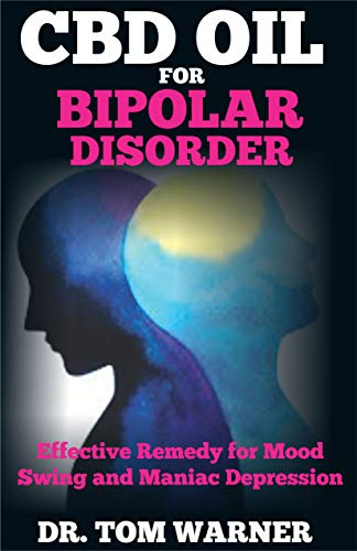 CBD OIL FOR BIPOLAR DISORDER: Effective Remedy for Mood Swing and Manic Depression (English Edition)