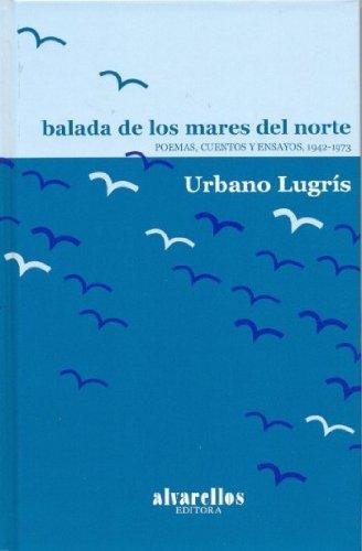 BALADA DE LOS MARES DEL NORTE: Poemas, cuentos y ensayos, 1942-1973 (Rescate)