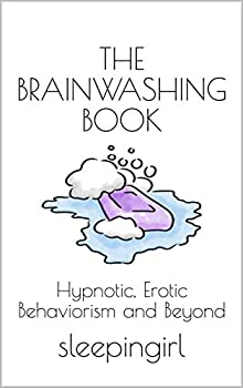 The Brainwashing Book  Hypnotic Erotic Behaviorism and Beyond