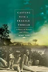 Books Set in Zimbabwe: Casting with a Fragile Thread: A Story of Sisters and Africa by Wendy Kann. zimbabwe books, zimbabwe novels, zimbabwe literature, zimbabwe fiction, zimbabwe authors, zimbabwe memoirs, best books set in zimbabwe, popular books set in zimbabwe, books about zimbabwe, zimbabwe reading challenge, zimbabwe reading list, harare books, bulawayo books, zimbabwe packing, zimbabwe travel, zimbabwe history, zimbabwe travel books, zimbabwe books to read, books to read before going to zimbabwe, novels set in zimbabwe, books to read about zimbabwe