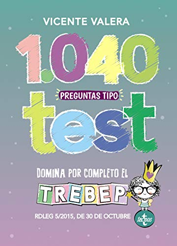 1040 preguntas tipo test TREBEP: RDLEG 5/2015, de 30 de octubre, por el que se aprueba el texto refundido de la Ley del Estatuto Básico del Empleado Público (Derecho - Práctica Jurídica)