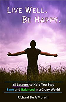 Live Well. Be Happy. by [Richard De A'Morelli]