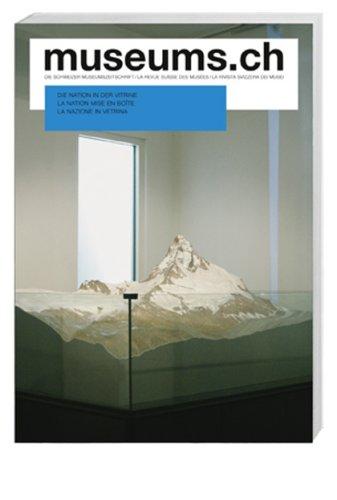 museums.ch. Die Schweizer Museumszeitschrift /La revue suisse des musées /La rivista svizzera dei musei / museums.ch / Die Nation in der Vitrine: Die ... in vetrina. La rivista svizzera dei musei