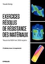 Exercices résolus de résistance des matériaux - Toute la RDM en 300 sujets. d'Youde Xiong