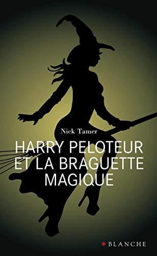 Harry Peloteur et la braguette magique (French Edition) eBook: Tamer, Nick, Perrotte, Guillaume: Amazon.es: Tienda Kindle