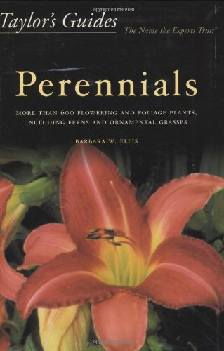 Taylor's Guide to Perennials: More Than 600 Flowering and Foliage Plants, Including Ferns and Ornamental Grasses (Taylor's Gardening Guides)