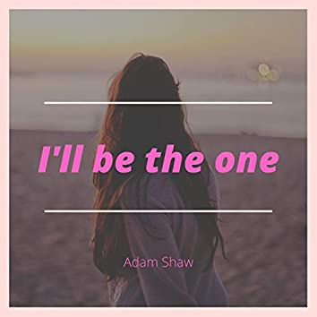 I'll Be the One