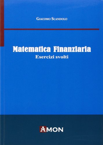 Matematica finanziaria. Esercizi svolti
