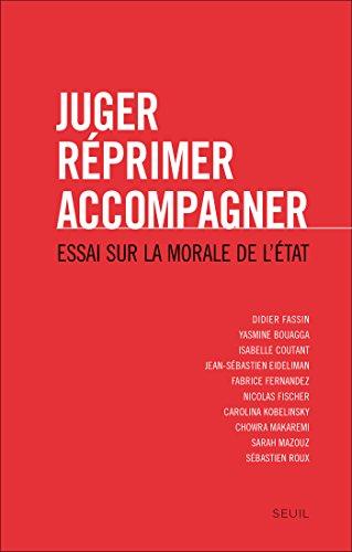 Juger, réprimer, accompagner. Essai sur la morale: Essai sur la morale de l'Etat (SCIEN HUM (H.C)) (French Edition)
