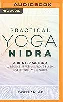Practical Yoga Nidra: A 10-step Method to Reduce Stress, Improve Sleep, and Restore Your Spirit