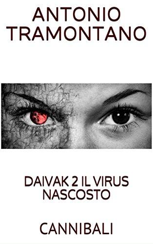 DAIVAK 2 IL VIRUS NASCOSTO: CANNIBALI (Italian Edition) eBook: Tramontano, Antonio: Amazon.es: Tienda Kindle