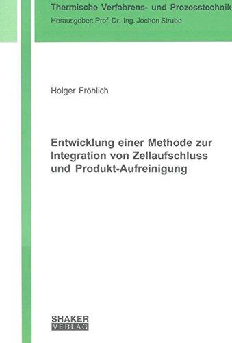 Entwicklung einer Methode zur Integration von Zellaufschluss und Produkt-Aufreinigung (Thermische Verfahrens- und Prozesstechnik)