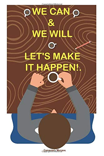 We can & we will - Let's make it happen!: Motivational Lined Notebook Journal to write In for For Friends, Coworkers, Family,Team Members - Office Staff & Employees, Blank, 6