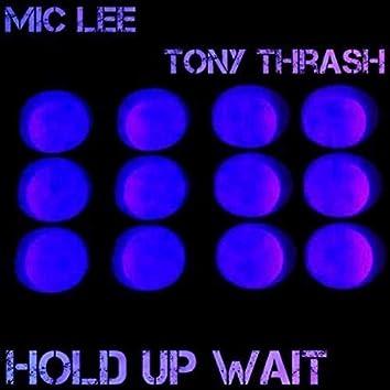 Hold Up Wait (feat. Tony Thrash)