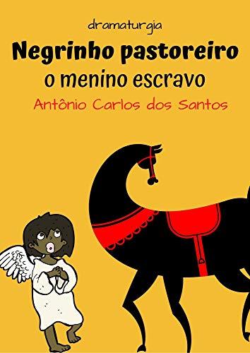 Negrinho Pastoreiro – o menino escravo: Dramaturgia infanto-juvenil (Coleção Educação, Teatro & Folclore Livro 8)