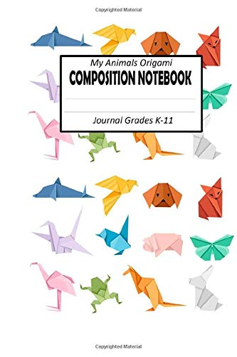 Origami Paper Animals : Composition notebook: Wide Ruled Paper Origami paper Animals Grade K-11 for girls and boys Back to school gift Simple Notes Journal 100 Pages 6x9