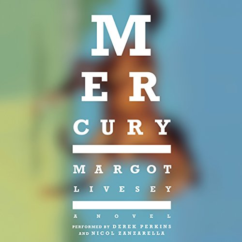Mercury     A Novel              By:                                                                                                                                 Margot Livesey                               Narrated by:                                                                                                                                 Derek Perkins,                                                                                        Nicol Zanzarella                      Length: 9 hrs and 23 mins     31 ratings     Overall 3.9