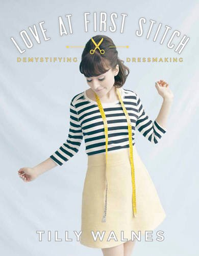 Love at First Stitch: Demystifying Dressmaking (bestselling sewing book, learn to sew, sewing for beginners)