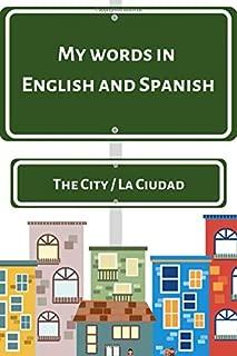 My Words in English and Spanish The City La Ciudad: English and Spanish Vocabulary. Aprende Inglés y Español