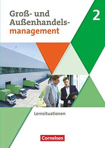 Groß- und Außenhandel - Kaufleute im Groß- und Außenhandelsmanagement - Band 2: Arbeitsbuch mit Lernsituationen