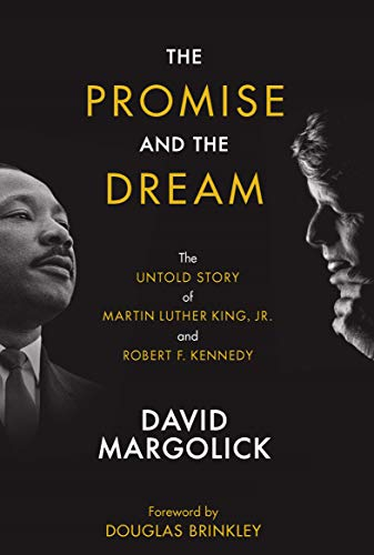 The Promise and the Dream: The Untold Story of Martin Luther King, Jr. and Robert F. Kennedy (The Assassination Of Dr Martin Luther King Jr)