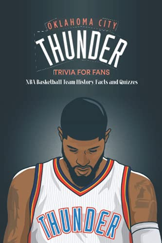 Oklahoma City Thunder Trivia for Fans: NBA Basketball Team History, Facts and Quizzes: Gifts for Father