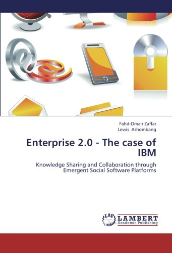 Enterprise 2.0 - The case of IBM: Knowledge Sharing and Collaboration through Emergent Social Software Platforms