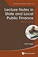Lecture Notes in State and Local Public Finance (World Scientific Lecture Notes in Economics and Policy)
