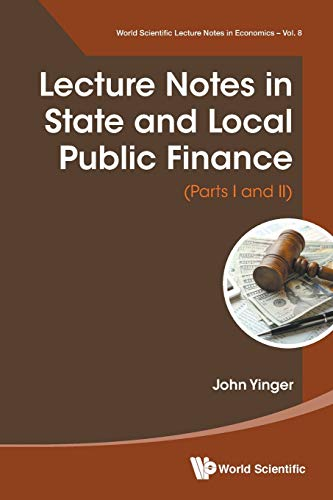 Compare Textbook Prices for Lecture Notes in State and Local Public Finance Parts I and II World Scientific Lecture Notes in Economics and Policy  ISBN 9789811202070 by Yinger, John