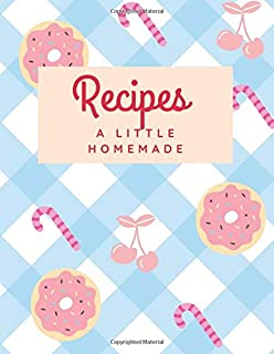 Recipes - a Little Homemade: Blank Recipe Journal to Write Down Your Favorite Recipes, XL Cooking Notebook, Gifts from Gra...