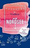 Mit Kindern an die Nordsee: Das kleine 1x1 für den Familienurlaub