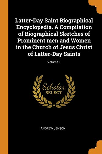 Compare Textbook Prices for Latter-Day Saint Biographical Encyclopedia. a Compilation of Biographical Sketches of Prominent Men and Women in the Church of Jesus Christ of Latter-Day Saints; Volume 1  ISBN 9780342953783 by Jenson, Andrew