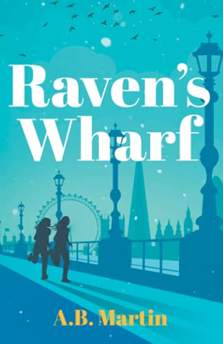 Raven's Wharf: An adventure story for 9-13 year olds (Sophie Watson...