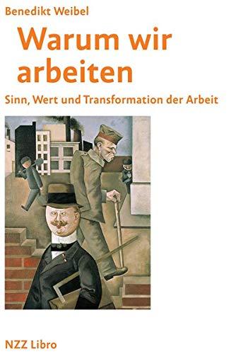 Warum wir arbeiten: Sinn, Wert und Transformation der Arbeit: Sinn, Welt und Transformation der Arbeit