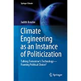Climate Engineering as an Instance of Politicization: Talking Tomorrow's Technology—Framing Political Choice? (Springer Climate) (English Edition)