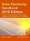 Solar Electricity Handbook – 2019 Edition: A simple, practical guide to...