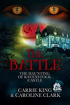 The Battle (The Haunting of Ravenstock Castle Book 4) by [Carrie King, Caroline Clark]