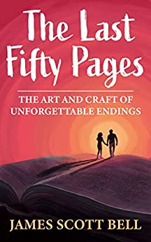 The Last Fifty Pages: The Art and Craft of Unforgettable Endings (Bell on Writing Book 4) by [James Scott Bell]