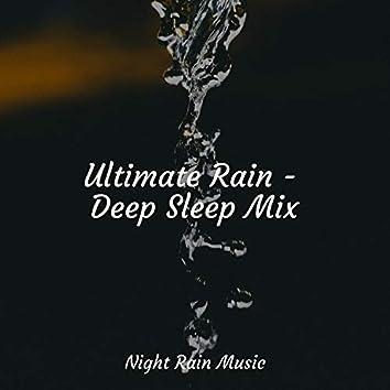 Ultimate Rain - Deep Sleep Mix