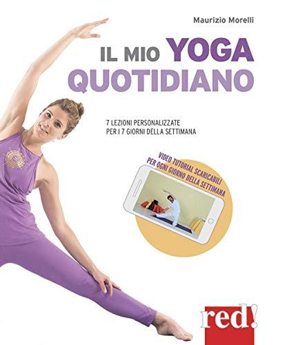 Il mio yoga quotidiano. 7 lezioni personalizzate per i 7 giorni della settimana